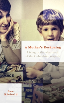 A Mother's Reckoning : Living in the Aftermath of the Columbine Tragedy, Hardback Book
