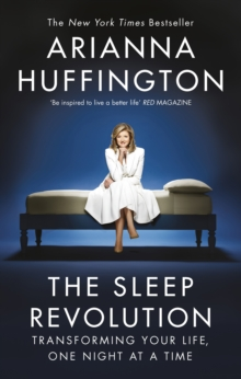 The Sleep Revolution : Transforming Your Life, One Night at a Time, Paperback / softback Book