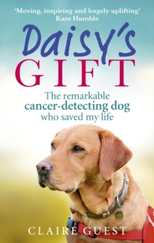 Daisy's Gift : The Remarkable Cancer-Detecting Dog Who Saved My Life, Paperback Book
