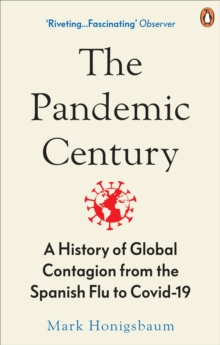 The Pandemic Century : A History of Global Contagion from the Spanish Flu to Covid-19, Paperback / softback Book