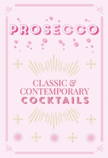 Prosecco Cocktails : classic & contemporary cocktails, Hardback Book