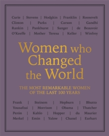 Women who Changed the World : The most remarkable women of the last 100 years, Paperback / softback Book