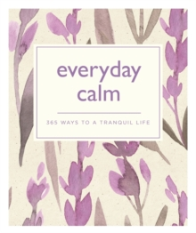 Everyday Calm : 365 ways to a better you, Paperback / softback Book