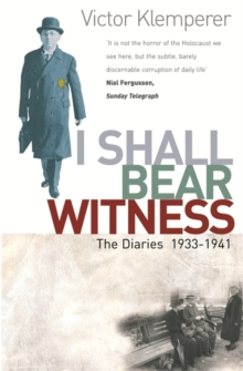 I Shall Bear Witness : The Diaries Of Victor Klemperer 1933-41, Paperback / softback Book