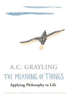 The Meaning of Things : Applying Philosophy to life, Paperback Book