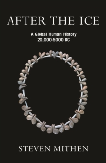 After the Ice : A Global Human History, 20,000 - 5000 BC, Paperback Book