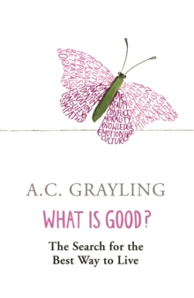 What is Good? : The Search for the Best Way to Live, Paperback Book