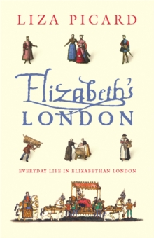 Elizabeth's London : Everyday Life in Elizabethan London, Paperback Book