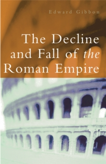 The Decline and Fall of the Roman Empire, Paperback / softback Book