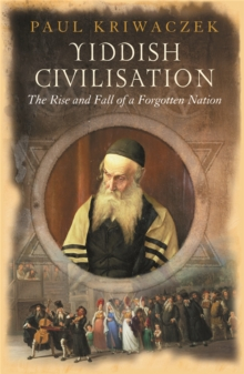 Yiddish Civilisation : The Rise and Fall of a Forgotten Nation, Paperback / softback Book