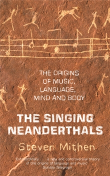 The Singing Neanderthals : The Origins of Music, Language, Mind and Body, Paperback Book