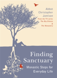 Finding Sanctuary : Monastic Steps for Everyday Life, Paperback Book