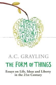 The Form of Things : Essays on Life, Ideas and Liberty, Paperback Book