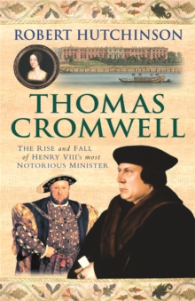 Thomas Cromwell : The Rise And Fall Of Henry VIII's Most Notorious Minister, Paperback / softback Book