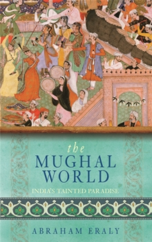 The Mughal World : India's Tainted Paradise, Paperback / softback Book