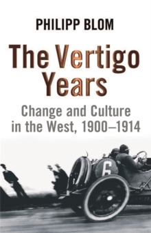 The Vertigo Years : Change And Culture In The West, 1900-1914, Paperback / softback Book
