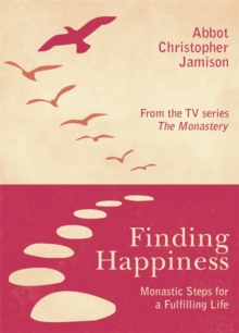 Finding Happiness : Monastic Steps For A Fulfilling Life, Paperback / softback Book