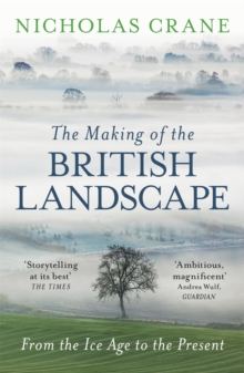 The Making Of The British Landscape : From the Ice Age to the Present, Paperback / softback Book