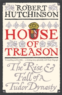 House of Treason : The Rise and Fall of a Tudor Dynasty, Paperback / softback Book
