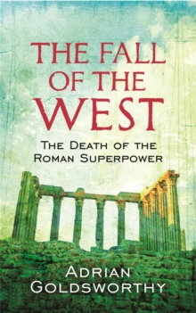 The Fall Of The West : The Death Of The Roman Superpower, Paperback Book