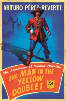 The Man In The Yellow Doublet : The Adventures Of Captain Alatriste, Paperback Book