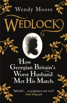Wedlock : How Georgian Britain's Worst Husband Met His Match, Paperback / softback Book