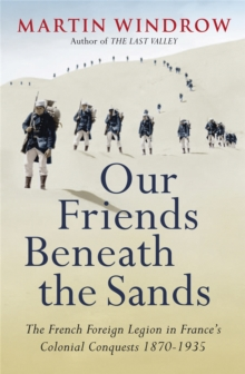 Our Friends Beneath the Sands : The Foreign Legion in France's Colonial Conquests 1870-1935, Paperback / softback Book
