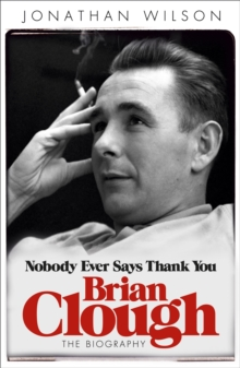 Brian Clough: Nobody Ever Says Thank You : The Biography, Paperback / softback Book