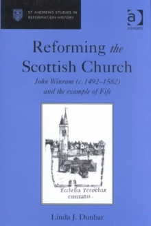 Reforming the Scottish Church : John Winram (c. 1492-1582) and the Example of Fife, Hardback Book