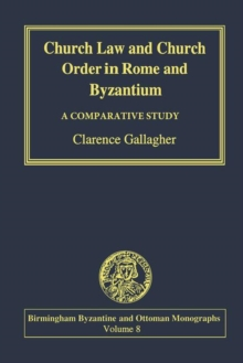 Church Law and Church Order in Rome and Byzantium : A Comparative Study, Hardback Book