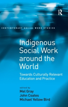 Indigenous Social Work Around the World : Towards Culturally Relevant Education and Practice, Hardback Book