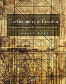 The Geometry of Creation : Architectural Drawing and the Dynamics of Gothic Design, Hardback Book