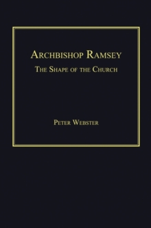 Archbishop Ramsey : The Shape of the Church, Hardback Book