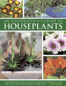 An Illustrated A-Z Guide to Houseplants : Everything You Need to Know to Identify, Choose and Care for 350 of the Most Popular Houseplants, Hardback Book