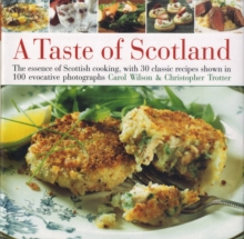 A Taste of Scotland : The Essence of Scottish Cooking, with 30 Classic Recipes Shown in 120 Evocative Photographs, Hardback Book