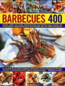 Barbecues 400 : Burgers, Kebabs, Fish Steaks, Vegetarian Dishes, Side Salads, Dips, Accompaniments and Desserts, Demonstrated Step-by-step with More Than 1500 Vibrant Photographs, Hardback Book