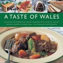 A Taste of Wales : Discover the Essence of Welsh Cooking with Over 30 Classic Recipes, Hardback Book