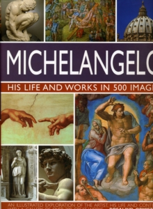 Michelangelo : His Life and Works in 500 Images, Hardback Book