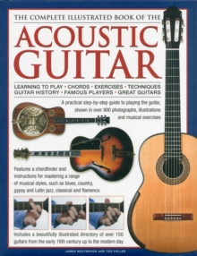 The Complete Illustrated Book of the Acoustic Guitar : Learning to Play - Chords - Exercises - Techniques - Guitar History - Famous Players - Great Guitars, Hardback Book