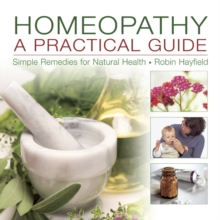 Homeopathy: A Practical Guide : Simple Remedies for Natural Health, Hardback Book