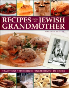 Recipes from My Jewish Grandmother's Kitchen : Traditions, Techniques, Ingredients, 150 Dishes, Hardback Book