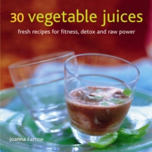 30 Vegetable Juices : Fresh Recipes for Fitness, Detox and Raw Power, Hardback Book