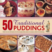 50 Traditional Puddings : Perfect Hot & Cold Desserts from the Everyday Family Classics to Sumptuous Dishes for Entertaining, Hardback Book