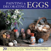 Painting & Decorating Eggs : 20 Charming Ideas for Creating Beautiful Displays Shown in More Than 130 Step-by-step Photographs, Hardback Book