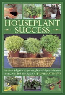 Houseplant Success : an Essential Guide to Growing Beautiful Plants in Your Home Throughout the Year, Hardback Book
