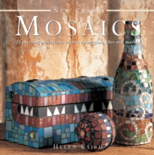 New Crafts: Mosaics : 25 Exciting Projects to Create, Using Glass, Tiles and Marble, Hardback Book