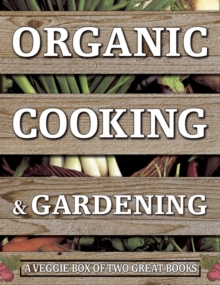 Organic Cooking & Gardening: A Veggie Box of Two Great Books : The Ultimate Boxed Book Set for the Organic Cook and Gardener: How to Grow Your Own Healthy Produce and Use it to Create Wholesome Meals, Multiple copy pack Book
