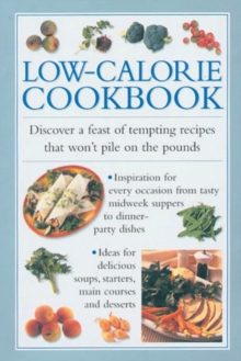 Low-calorie Cookbook : Discover a Feast of Tempting Recipes That Won't Pile on the Pounds, Hardback Book