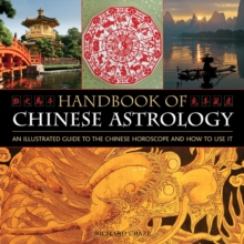 Handbook of Chinese Astrology : An Illustrated Guide to the Chinese Horoscope and How to Use it, Hardback Book