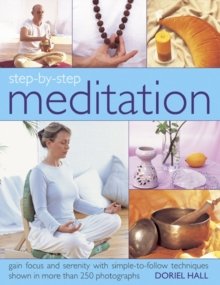 Step-by-step Meditation : Gain Focus and Serentiy with Simple-to-follow Techniques Shown in More Than 250 Photographs, Hardback Book